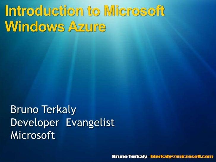 Introduction to Microsoft Windows Azure<br />Bruno Terkaly<br />Developer  Evangelist<br />Microsoft<br />
