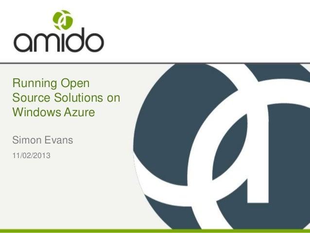 Running OpenSource Solutions onWindows AzureSimon Evans11/02/2013