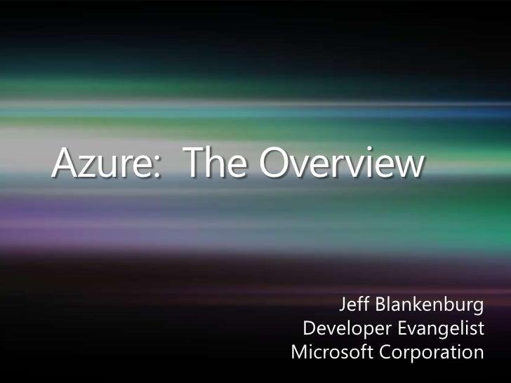 Azure: The Overview                    Jeff Blankenburg              Developer Evangelist             Microsoft Corporation