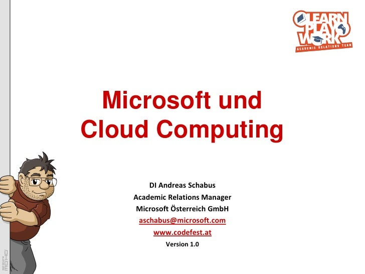Microsoft und Cloud Computing         DI Andreas Schabus    Academic Relations Manager     Microsoft Österreich GmbH     a...