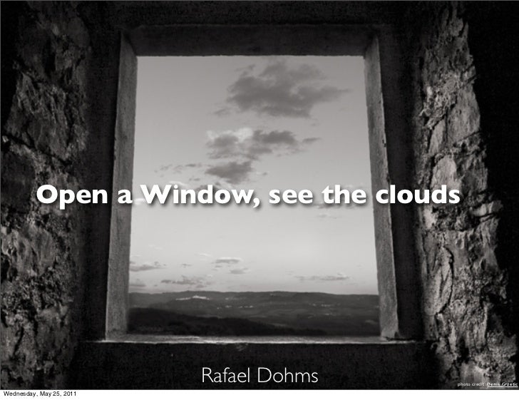 Open a Window, see the clouds                          Rafael Dohms   photo credit: Denis GrzeticWednesday, May 25, 2011