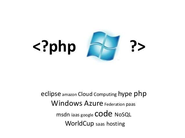 <?php ?> eclipse amazon Cloud Computing hype php Windows AzureFederation paas msdn iaas google code NoSQL WorldCup saas ho...