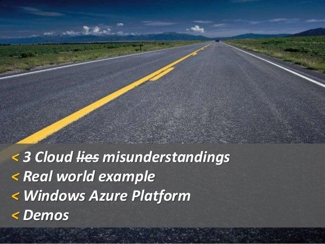 < 3 Cloud lies misunderstandings < Real world example < Windows Azure Platform < Demos