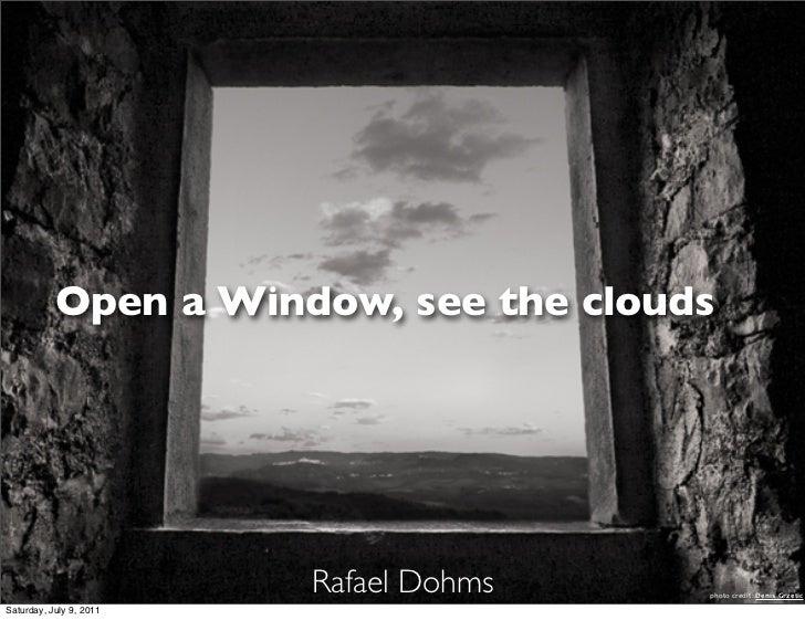Open a Window, see the clouds                         Rafael Dohms   photo credit: Denis GrzeticSaturday, July 9, 2011