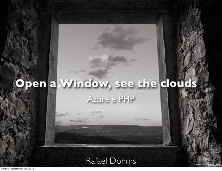 Open a Window, see the clouds                             Azure e PHP                             Rafael Dohms   photo cre...