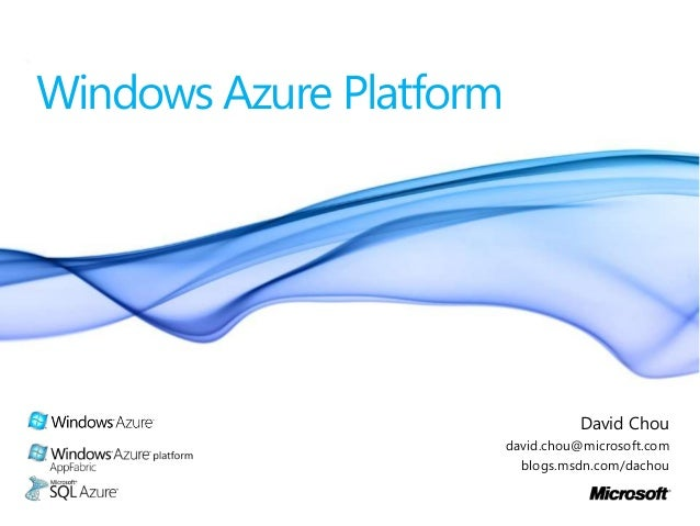 Windows Azure Platform  David Chou david.chou@microsoft.com blogs.msdn.com/dachou