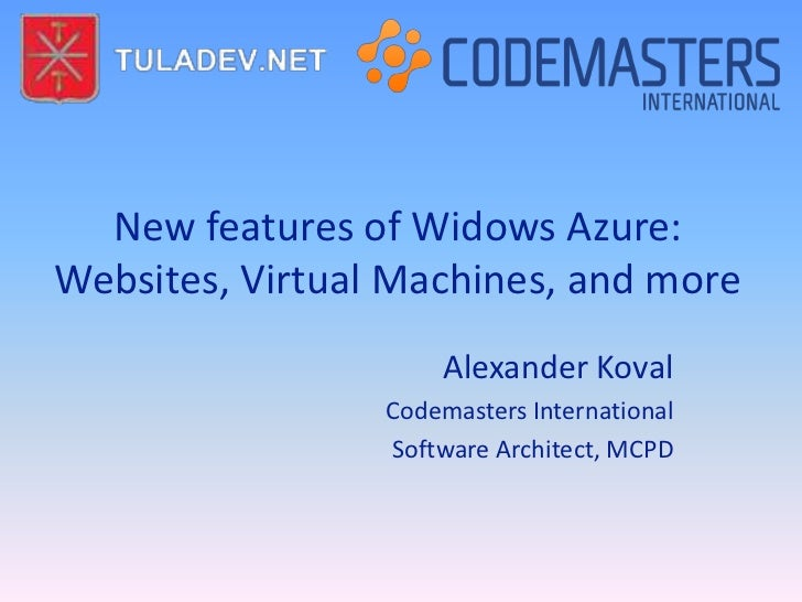 New features of Widows Azure:Websites, Virtual Machines, and more                     Alexander Koval                 Code...