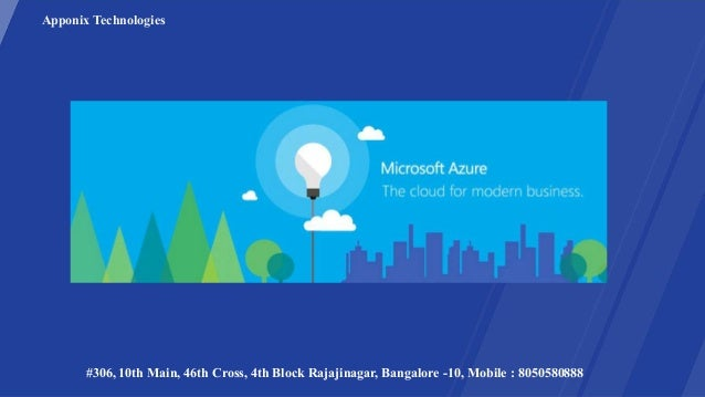 Apponix Technologies #306, 10th Main, 46th Cross, 4th Block Rajajinagar, Bangalore -10, Mobile : 8050580888 Windows Azure ...