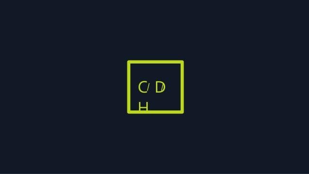 C D H