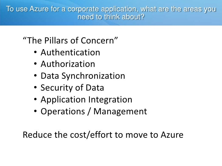 "To use Azure for a corporate application, what are the areas you need to think about?<br />""The Pillars of Concern""<br /><..."