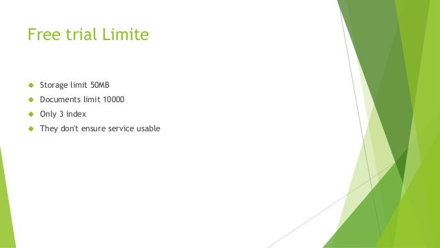 Free trial Limite  Storage limit 50MB  Documents limit 10000  Only 3 index  They don't ensure service usable