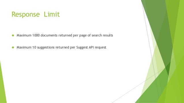 Response Limit  Maximum 1000 documents returned per page of search results  Maximum 10 suggestions returned per Suggest ...