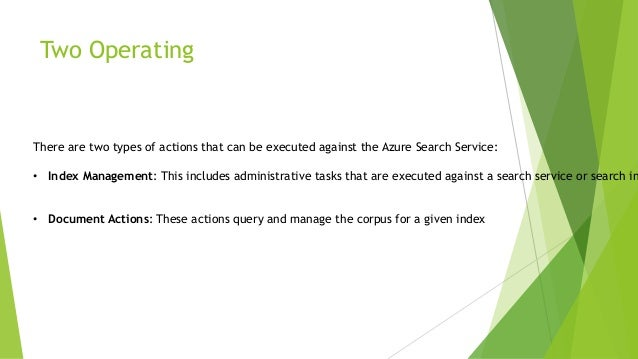 Two Operating There are two types of actions that can be executed against the Azure Search Service: • Index Management: Th...