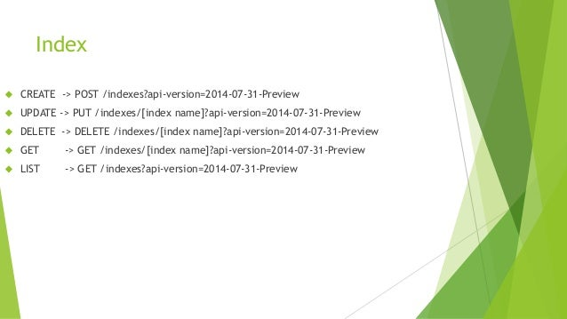 Index  CREATE -> POST /indexes?api-version=2014-07-31-Preview  UPDATE -> PUT /indexes/[index name]?api-version=2014-07-3...