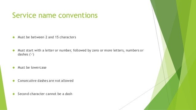 Service name conventions  Must be between 2 and 15 characters  Must start with a letter or number, followed by zero or m...