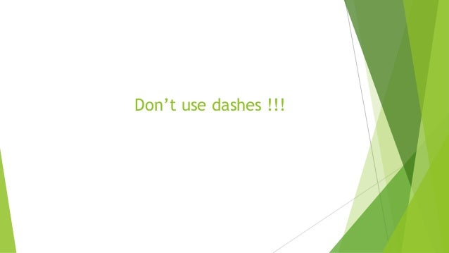 Don't use dashes !!!