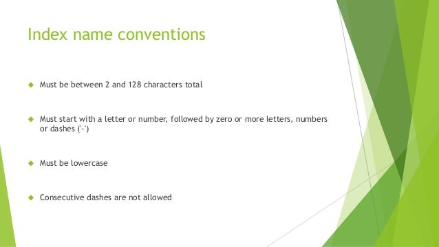 Index name conventions  Must be between 2 and 128 characters total  Must start with a letter or number, followed by zero...