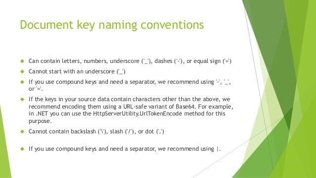 Document key naming conventions  Can contain letters, numbers, underscore ('_'), dashes ('-'), or equal sign ('=')  Cann...