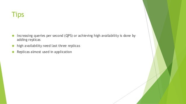 Tips  Increasing queries per second (QPS) or achieving high availability is done by adding replicas  high availability n...
