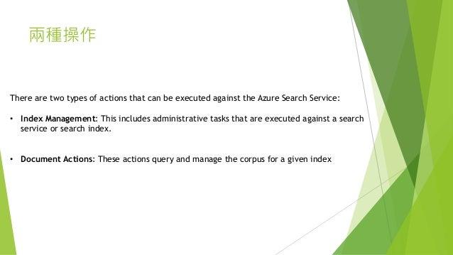 兩種操作 There are two types of actions that can be executed against the Azure Search Service: • Index Management: This includ...