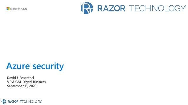 Azure security David J. Rosenthal VP & GM, Digital Business September 15, 2020