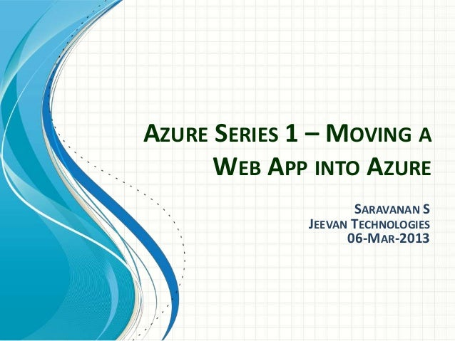 AZURE SERIES 1 – MOVING A      WEB APP INTO AZURE                     SARAVANAN S              JEEVAN TECHNOLOGIES        ...