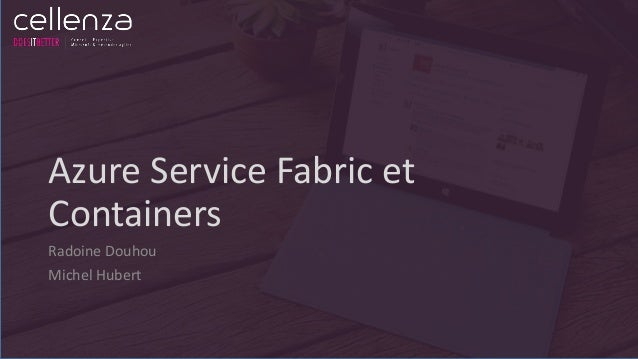 Azure Service Fabric et Containers Radoine Douhou Michel Hubert