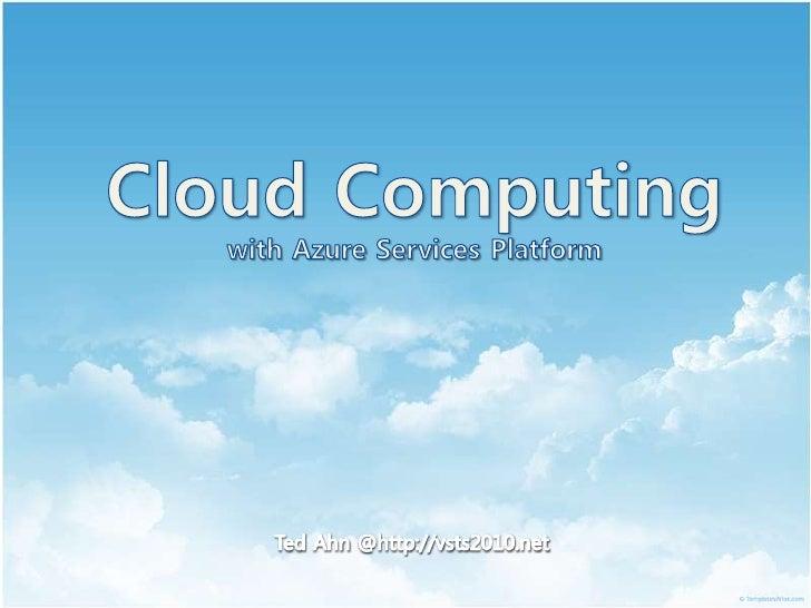 Cloud Computingwith Azure Services Platform<br />Ted Ahn @http://vsts2010.net<br />