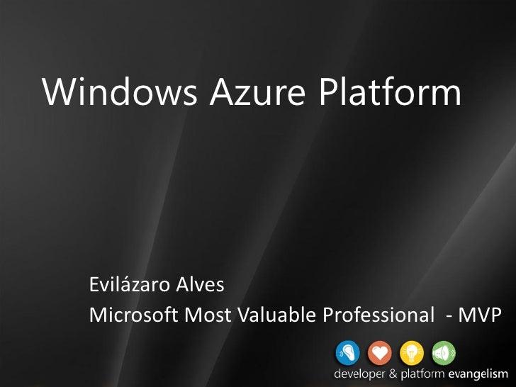 Windows Azure Platform      Evilázaro Alves   Microsoft Most Valuable Professional - MVP