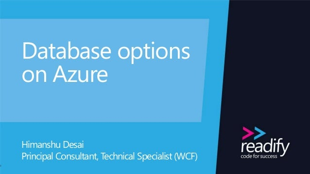 Database options on Azure Himanshu Desai Principal Consultant, Technical Specialist (WCF) 1