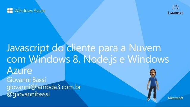 Javascript do cliente para a Nuvemcom Windows 8, Node.js e WindowsAzureGiovanni Bassigiovanni@lambda3.com.br@giovannibassi