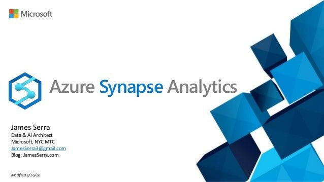 Azure Synapse Analytics James Serra Data & AI Architect Microsoft, NYC MTC JamesSerra3@gmail.com Blog: JamesSerra.com Modi...
