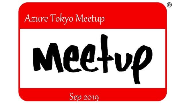 Azure Tokyo Meetup Sep 2019