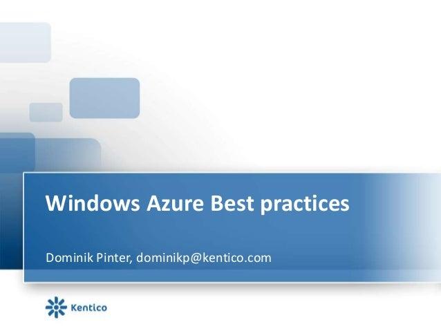 Windows Azure Best practicesDominik Pinter, dominikp@kentico.com