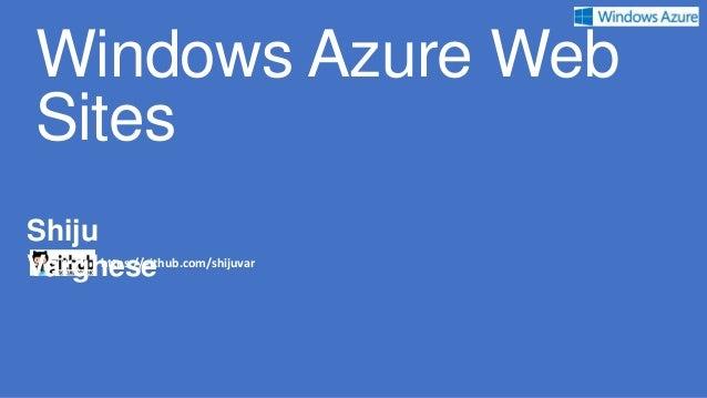 Windows Azure Web SitesShijuVarghese      https://github.com/shijuvar