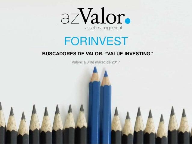 """FORINVEST BUSCADORES DE VALOR. """"VALUE INVESTING"""" Valencia 8 de marzo de 2017"""