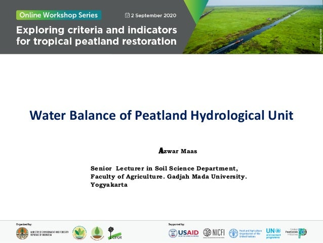 Water Balance of Peatland Hydrological Unit Azwar Maas Senior Lecturer in Soil Science Department, Faculty of Agriculture....