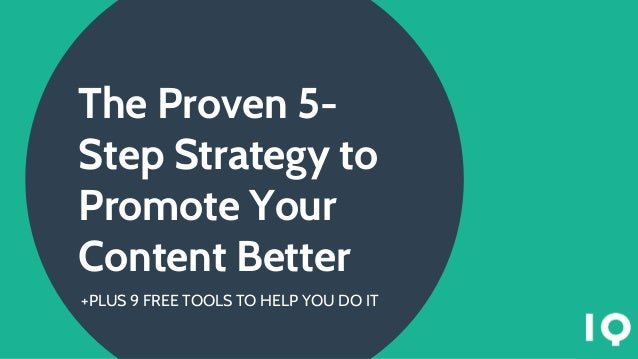 The Proven 5- Step Strategy to Promote Your Content Better +PLUS 9 FREE TOOLS TO HELP YOU DO IT