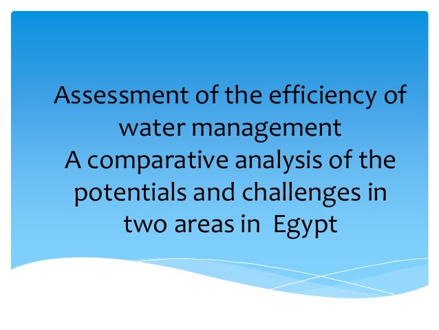 Assessment of the efficiency ofwater managementA comparative analysis of thepotentials and challenges intwo areas in Egypt...