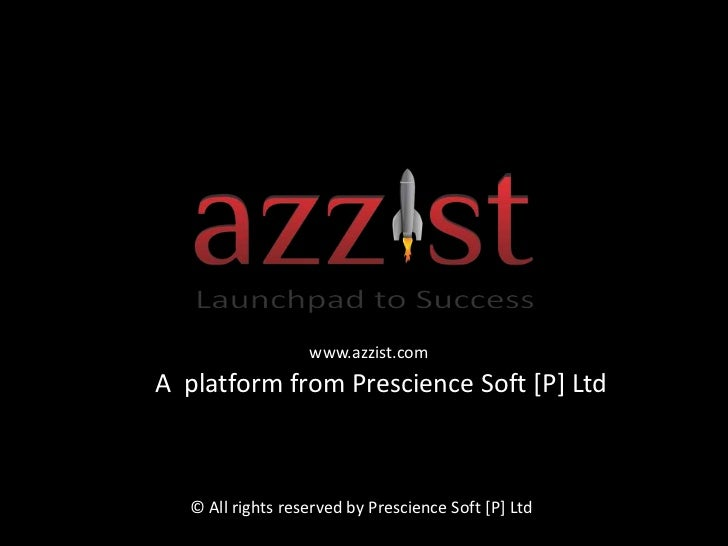 www.azzist.com<br />     A  platform from Prescience Soft [P] Ltd<br />   © All rights reserved by Prescience Soft [P] Ltd...