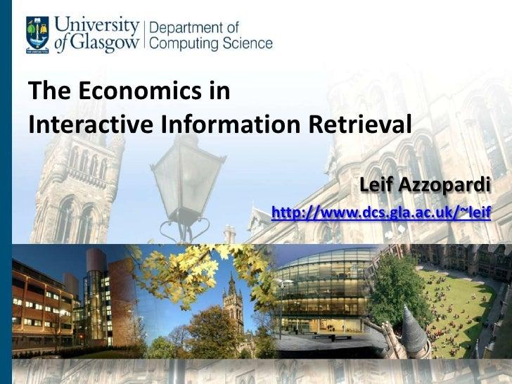The Economics inInteractive Information Retrieval                               Leif Azzopardi                    http://w...