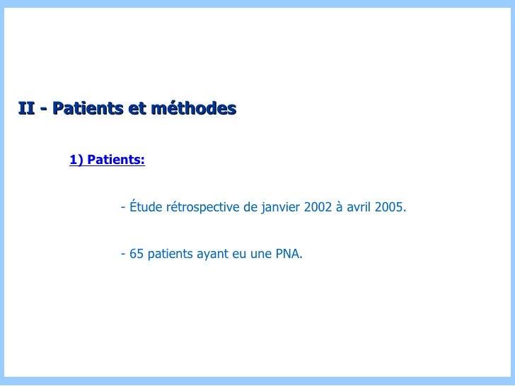 II - Patients et méthodes 1) Patients: - Étude rétrospective de janvier 2002 à avril 2005. - 65 patients ayant eu une PNA.