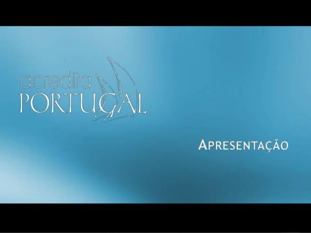 w w w. a c r e d i t a p o r t u g a l . p t   geral@acreditaportugal.pt