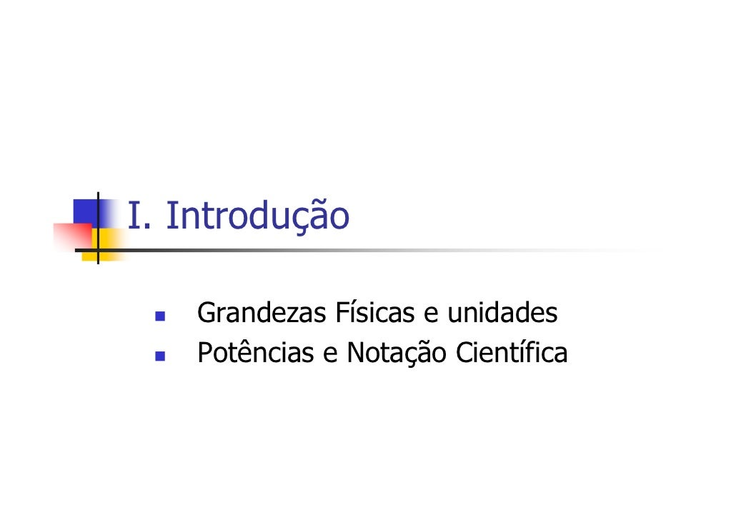 I. Introdução      Grandezas Físicas e unidades     Potências e Notação Científica