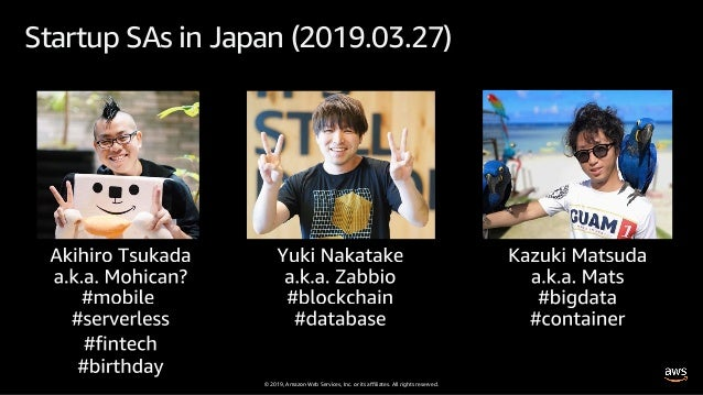 © 2019, Amazon Web Services, Inc. or its affiliates. All rights reserved. Startup SAs in Japan (2019.03.27)