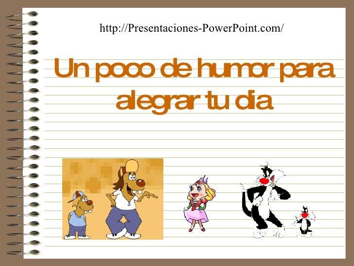 Un poco de humor para alegrar tu dia http://Presentaciones-PowerPoint.com/