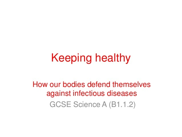 Keeping healthy How our bodies defend themselves against infectious diseases GCSE Science A (B1.1.2)
