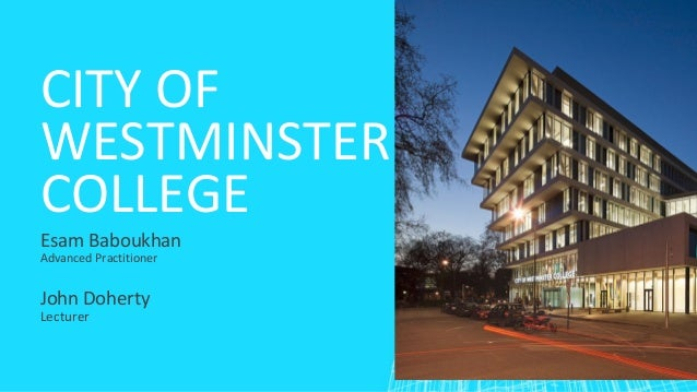CITY OF WESTMINSTER COLLEGE Esam Baboukhan Advanced Practitioner John Doherty Lecturer
