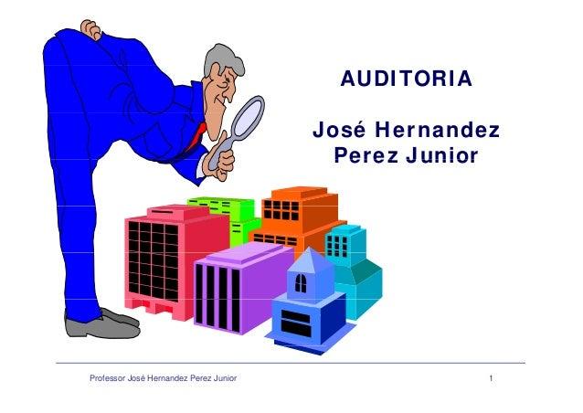 AUDITORIA José Hernandez Perez JuniorPerez Junior Professor José Hernandez Perez Junior 1