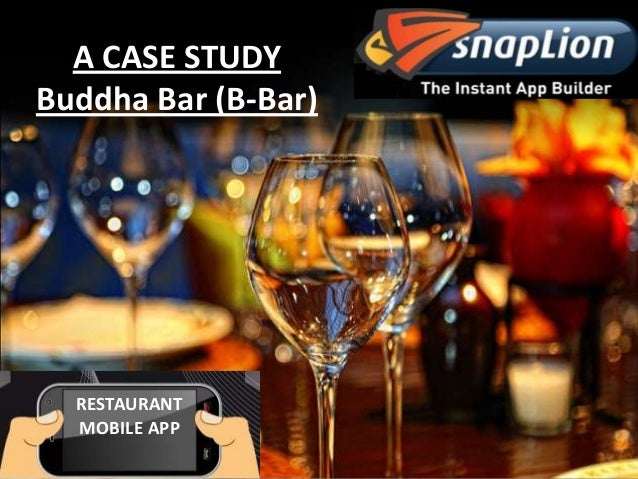 HOW A RESTAURANT LEVERAGES MOBILE APPS. TO INCREASE ITS REVENUE A CASE STUDY :- Buddha Bar (B-Bar) A CASE STUDY Buddha Bar...
